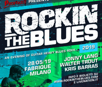 ROCKIN'THE BLUES  28 MAGGIO 2019 @ FABRIQUE MILANO